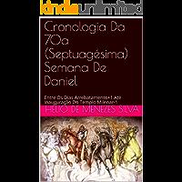 Cronologia Da 70a (Septuagésima) Semana De Daniel: Entre Os Dias Arrebatamento+1 Até Inauguração Do Templo Milenar-1