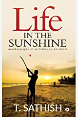 Life in the Sunshine : Autobiography of an Unknown Cricketer Kindle Edition
