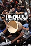 The Politics of Water Scarcity (Opposing Viewpoints)