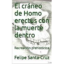 El cráneo de Homo erectus con la muerte dentro: Recreación prehistórica (Colección minutos de lectura nº 1) (Spanish Edition) Jan 8, 2017
