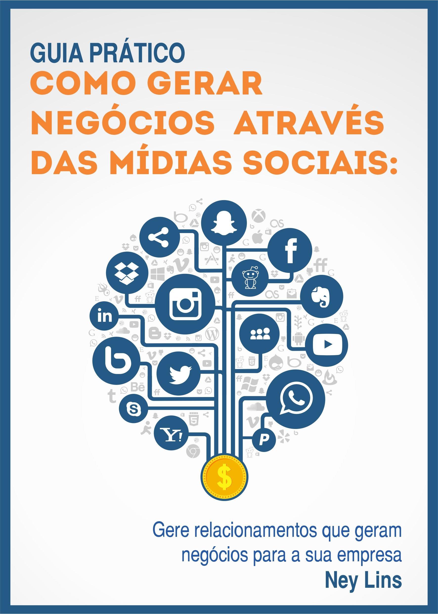 Guia prático de como gerar negócios através das Mídias Sociais: Gere relacionamentos que geram negócios para a sua empresa (Portuguese Edition) ISBN-13