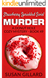 Strawberry Sprinkled Swirl Murder: A Donut Hole Cozy Mystery - Book 49