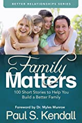 Family Matters: 100 Short Stories to Help You Build a Better Family Kindle Edition