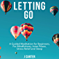 Letting Go: A Guided Meditation for Beginners for Mindfulness, Inner Peace, Stress Relief and Sleep (Mindfulness Meditations Book 5)