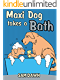 """Children's Books: """"Maxi Dog Takes a Bath"""": Childrens Books with animals: (FREE VIDEO AUDIOBOOK INCLUDED) Kids Books ages 1-9 (Animal Stories for Children 3)"""