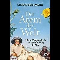 Der Atem der Welt: Johann Wolfgang Goethe und die Erfahrung der Natur (German Edition)