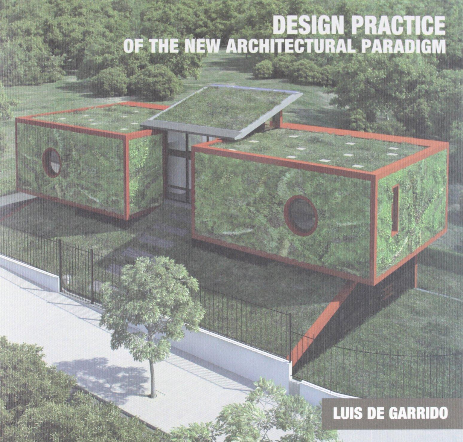 La práctica proyectual del nuevo paradigma en arquitectura: teoría, diseño y proceso constructivo. Luis de Garrido Tapa blanda – 10 nov 2012 Rúa 8494009400 Architecture Architektur
