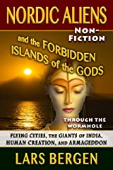 Nordic Aliens and the Forbidden Islands of the Gods: Through the Wormhole: Flying Cities, the Giants of India, Human Creation, and Armageddon Kindle Edition