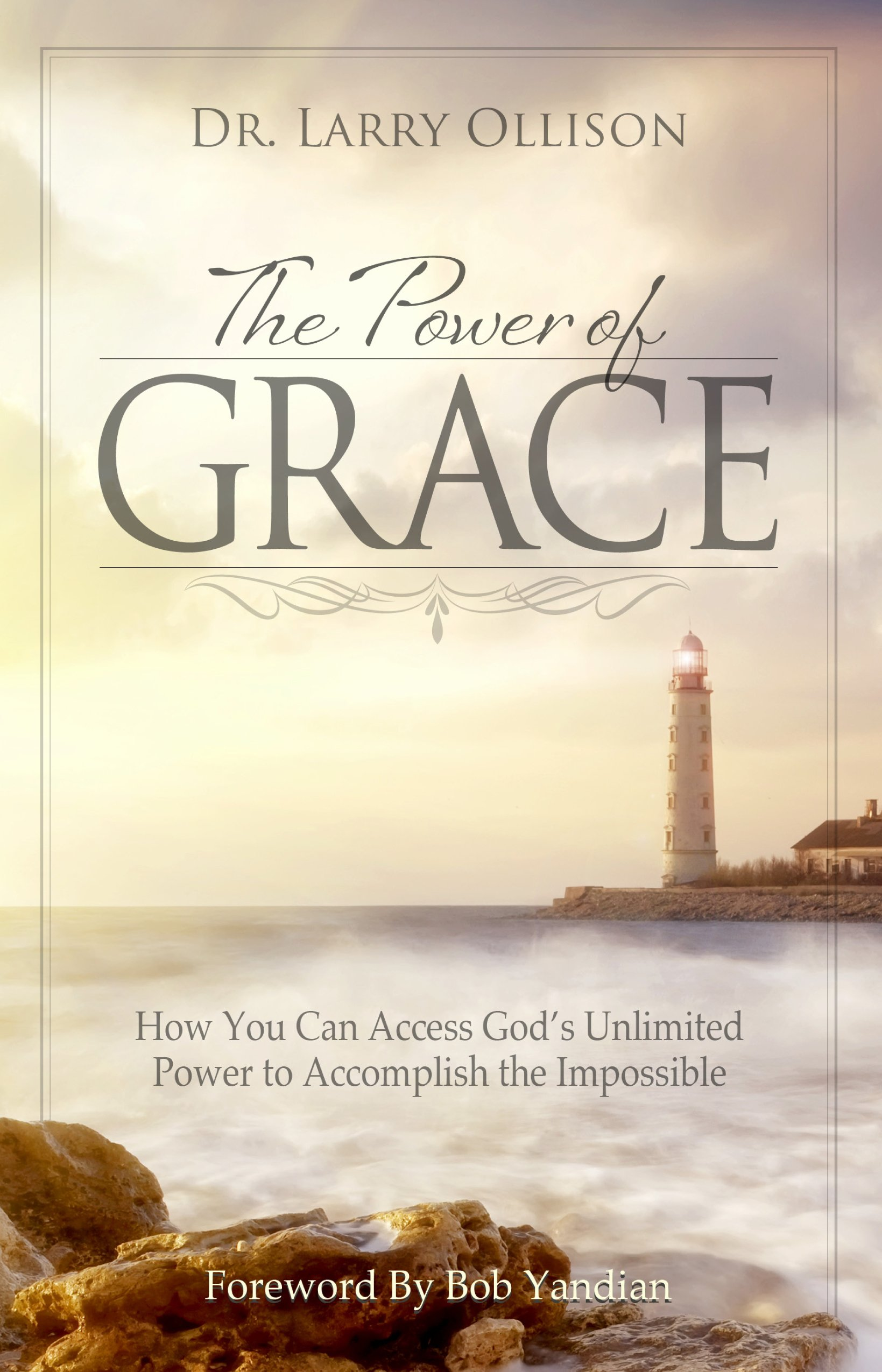 Power of Grace: How You Can Access Gods Unlimited Power to Accomplish the Impossible