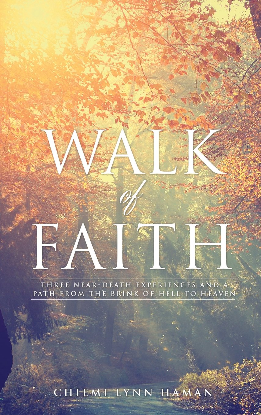 Walk of Faith: Three Near-death Experiences and a Journey from the Brink of Hell to Heaven pdf epub