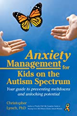 Anxiety Management for Kids on the Autism Spectrum: Your Guide to Preventing Meltdowns and Unlocking Potential Paperback