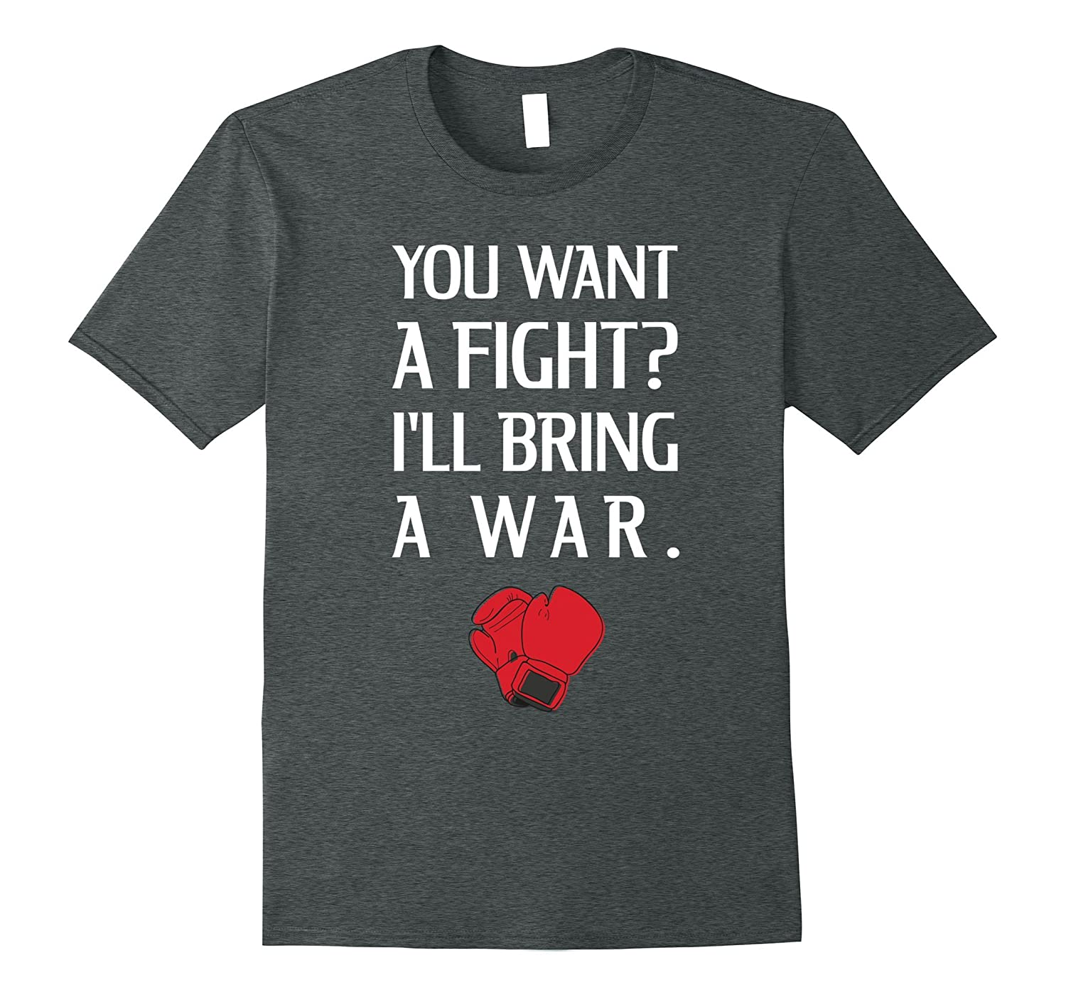 You Want Fight Ill Bring a War Boxing Gloves T-Shirt-TJ