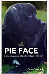 PIE FACE: A love story about a Newfoundland in Oregon Kindle Edition