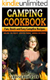 Camping Cookbook: Fun, Quick & Easy Campfire and Grilling Recipes - Grilling - Foil Packets - Open Fire Cooking - Garbage Can Cooking (Camp Cooking Book 1)