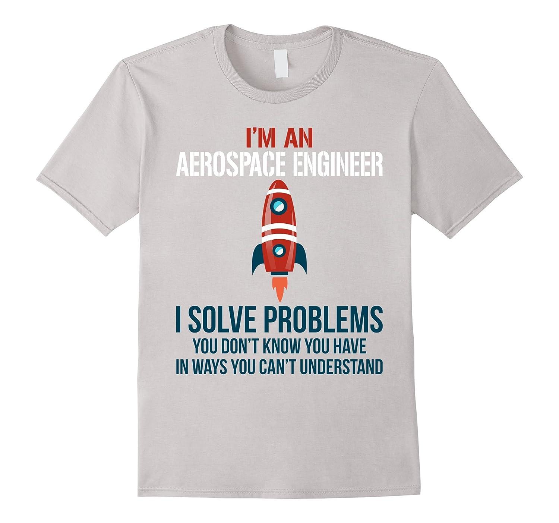 I'm An Aerospace Engineer T-shirts