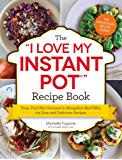 """The I Love My Instant Pot Recipe Book: From Trail Mix Oatmeal to Mongolian Beef BBQ, 175 Easy and Delicious Recipes (""""I Love My"""" Series)"""
