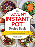 "The I Love My Instant Pot Recipe Book: From Trail Mix Oatmeal to Mongolian Beef BBQ, 175 Easy and Delicious Recipes (""I Love My"" Series)"