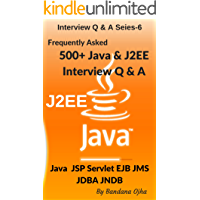 500+ Java & J2EE Interview Questions & Answers: Java &  J2EE Programming : 90% Frequently Asked Java / J2EE Q & A (Interview Q & A Series Book 6)