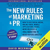 The New Rules of Marketing & PR, 6th Edition: How to Use Social Media, Online Video, Mobile Applications, Blogs, New Releases, and Viral Marketing to Reach Buyers Directly