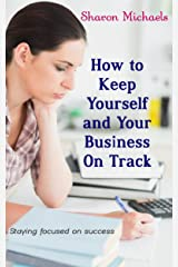 How to Keep Yourself and Your Business On Track: Staying focused on success Kindle Edition