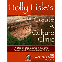 Holly Lisle's Create A Culture Clinic (WORLDBUILDING SERIES Book 2)