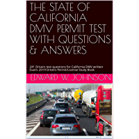 THE STATE OF  CALIFORNIA DMV PERMIT TEST WITH QUESTIONS & ANSWERS: 241 Drivers test questions for California DMV written Exam: 2019 Drivers Permit/License Study Book