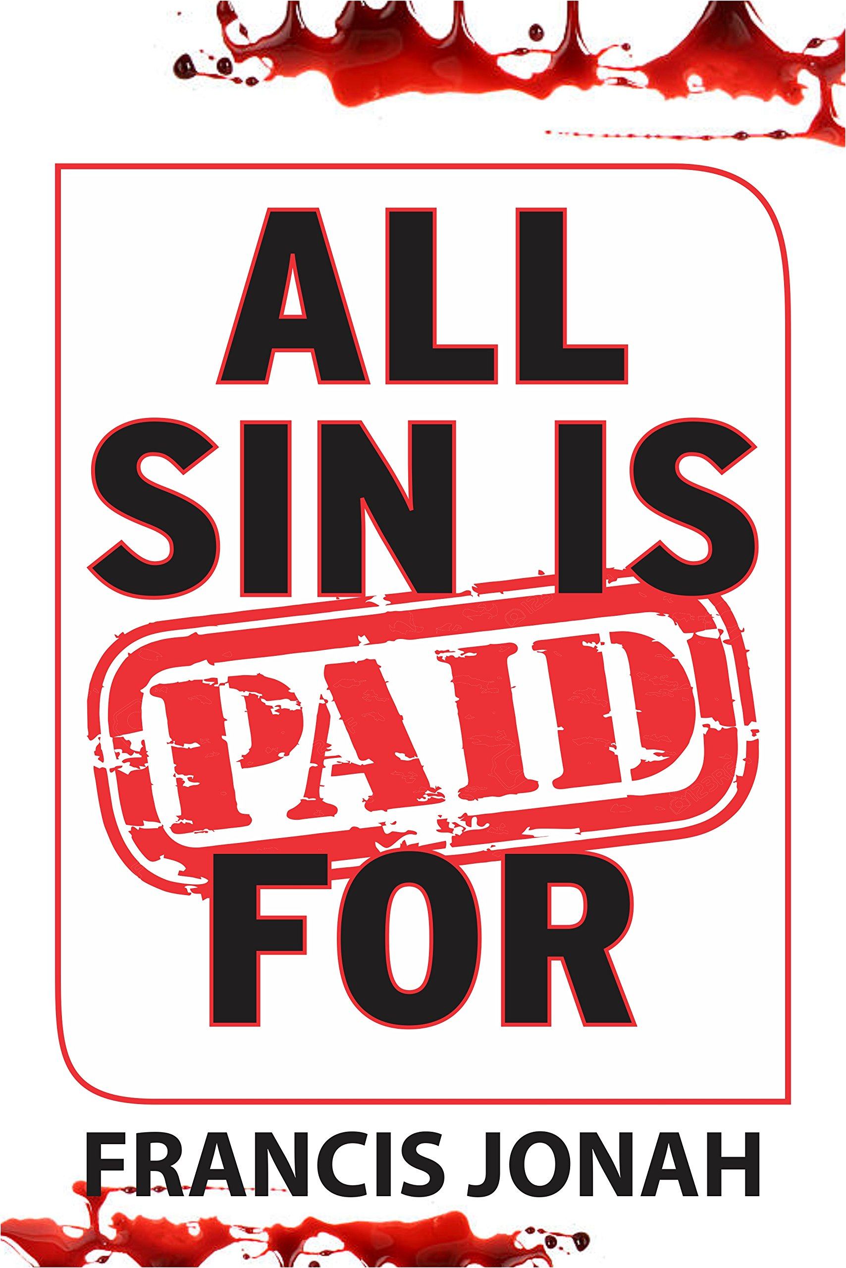 All Sin Is Paid For  Divine Revelations To Deliver You From Sin And Assure You Of Heaven  Free Solution To Sin Book 1   English Edition