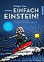 Einfach Einstein!: Geniale Gedanken schwerelos verständlich