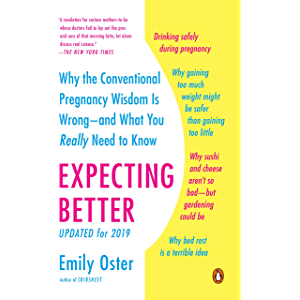 Expecting Better: Why the Conventional Pregnancy Wisdom Is Wrong--and What You Really Need to Know (The ParentData…