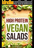 Vegan: High Protein Vegan Salad Recipes-Erase Cravings For Rapid Weight Loss-Vegan Diet (High protein low carb,low carb,low carb diet,vegan diet,Vegan ... loss,low carb high fat diet)