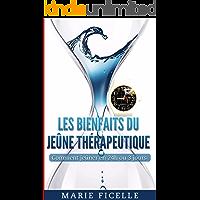 Les Bienfaits du Jeûne Thérapeuthique: Comment Jeûner en 24h ou 3 Jours (French Edition)