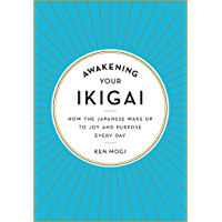 Awakening Your Ikigai: How the Japanese Wake Up to Joy and Purpose Every Day (English Edition)
