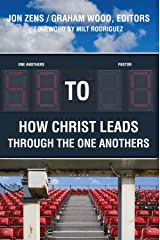 58 to 0: How Christ Leads Through the One Anothers Kindle Edition