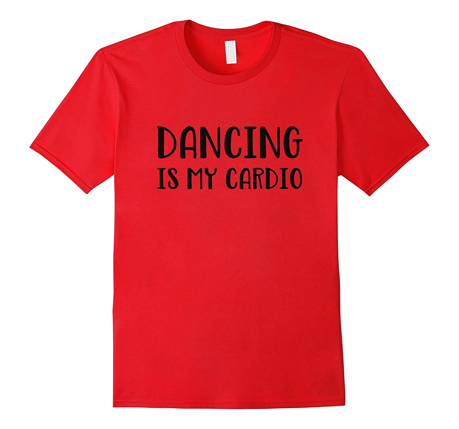 Dancing is my cardio shirt-T-Shirt