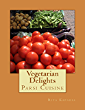 Vegetarian Delights (Parsi Cuisine Book 10)