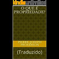 O Que é Propriedade?: (Traduzido) (ERUDIÇÃO Livro 15)