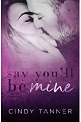 Say You'll Be Mine Kindle Edition