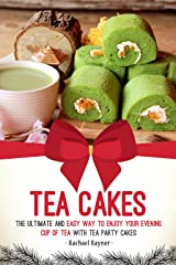 Tea Cakes: The Ultimate and Easy Way to Enjoy Your Evening Cup of Tea with Tea Party Cakes Kindle Edition