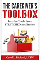 The Caregiver's Toolbox: Just The Tools From STRETCHED Not Broken Kindle Edition