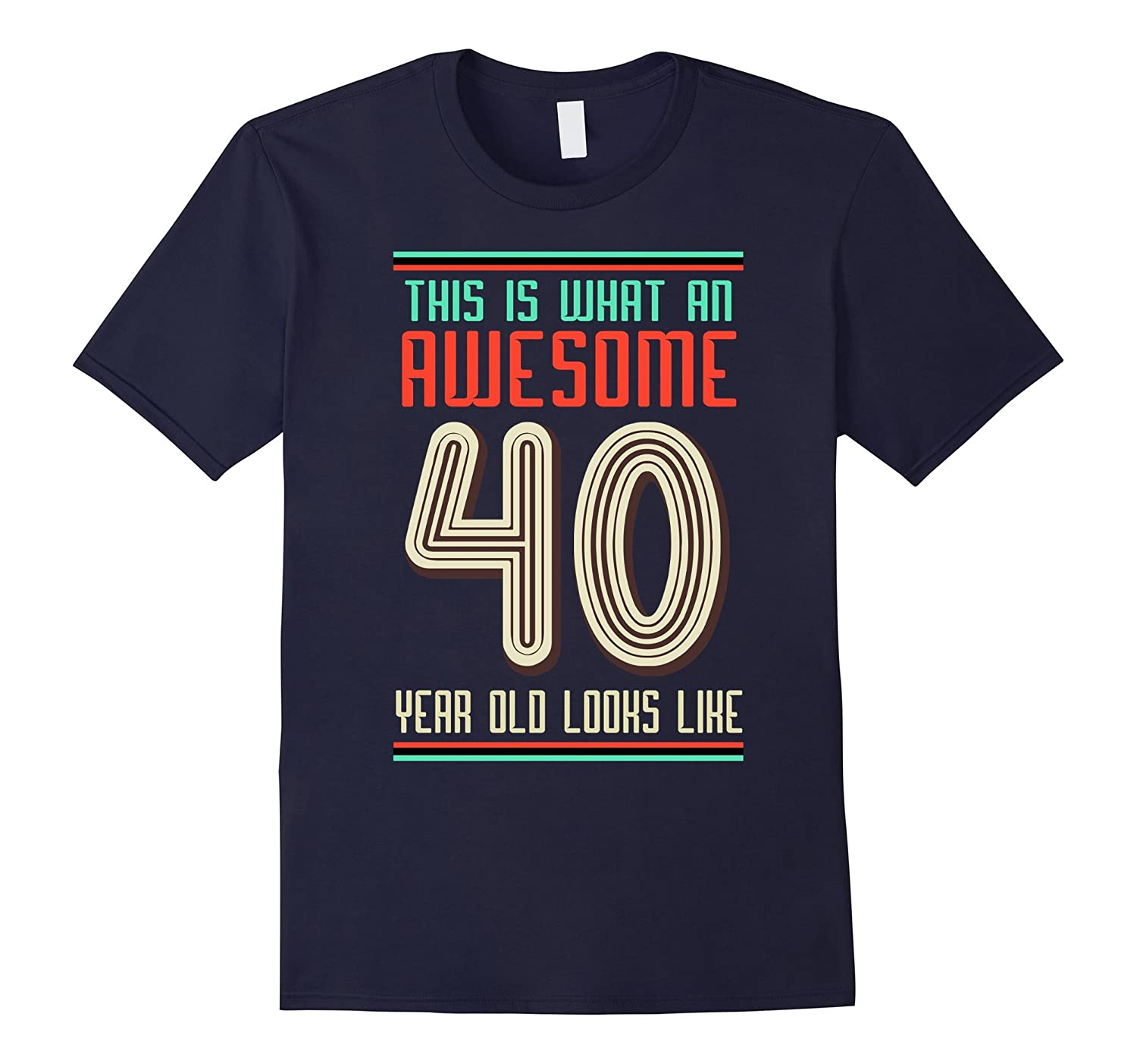 40th Birthday Gift shirt This is what an awesome 40 year old-RT