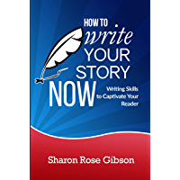 How to Write Your Story NOW: Writing Skills to Captivate Your Reader (English Edition)