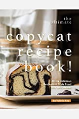The Ultimate Copycat Recipe Book!: Bring Delicious Restaurant Style Food into Your Home! Kindle Edition