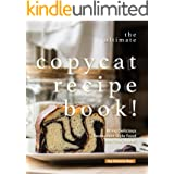 The Ultimate Copycat Recipe Book!: Bring Delicious Restaurant Style Food into Your Home!