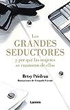 Los grandes seductores y por qué las mujeres se enamoran de ellos (Spanish Edition)