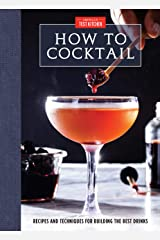 How to Cocktail: Recipes and Techniques for Building the Best Drinks Kindle Edition