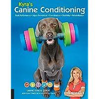 Kyra's Canine Conditioning: Peak Performance • Injury Prevention • Coordination • Flexibility • Rehabilitation: 8
