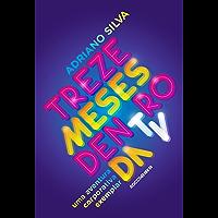 Treze meses dentro da TV: Uma aventura corporativa exemplar (Trilogia as memórias do primeiro tempo Livro 1)