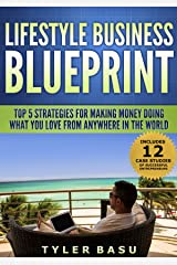 Lifestyle Business Blueprint: Top 5 Strategies For Making Money Doing What You Love From Anywhere In The World Kindle Edition