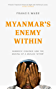 Myanmar's Enemy Within: Buddhist Violence and the Making of a Muslim 'Other' (Asian Arguments)