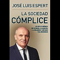 La sociedad cómplice: Los mitos económicos que llevaron a la Argentina a la decadencia y qué hacer para corregirlos